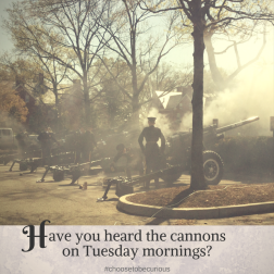 Have you ever heard the cannons on Tuesday mornings?