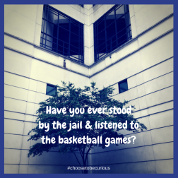 Have you ever stood hereand listened to the basketball games?