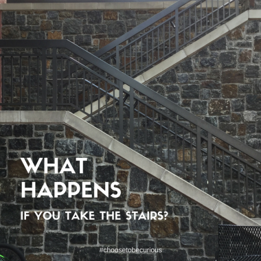 What happens if you take the stairs?