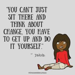 Dakota - You cannot just think about change