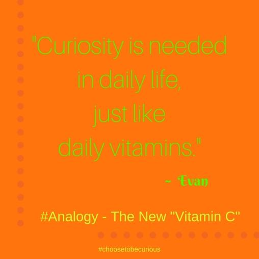 Evan - Curiosity is like daily vitamins