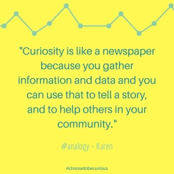 Karen - Curiosity is like a newspaper