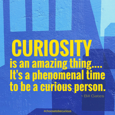 Gates - Curiosity is an amazing thing....It's a phenomenal time to be a curious person