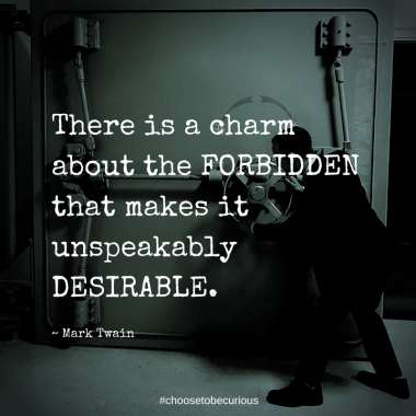Twain - There is a charm about the forbidden that makes it unspeakably desirable. ~ Mark Twain