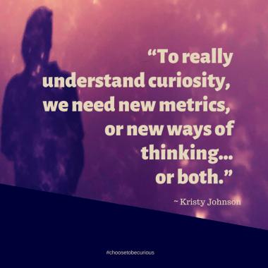 Johnson - To really understand curiosity, we need new metrics