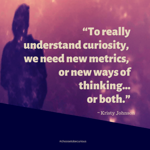 Johnson - To really understand curiosity, we need new metrics