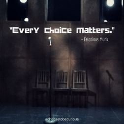Munk - every choice matters.
