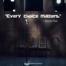 Munk - every choice matters.