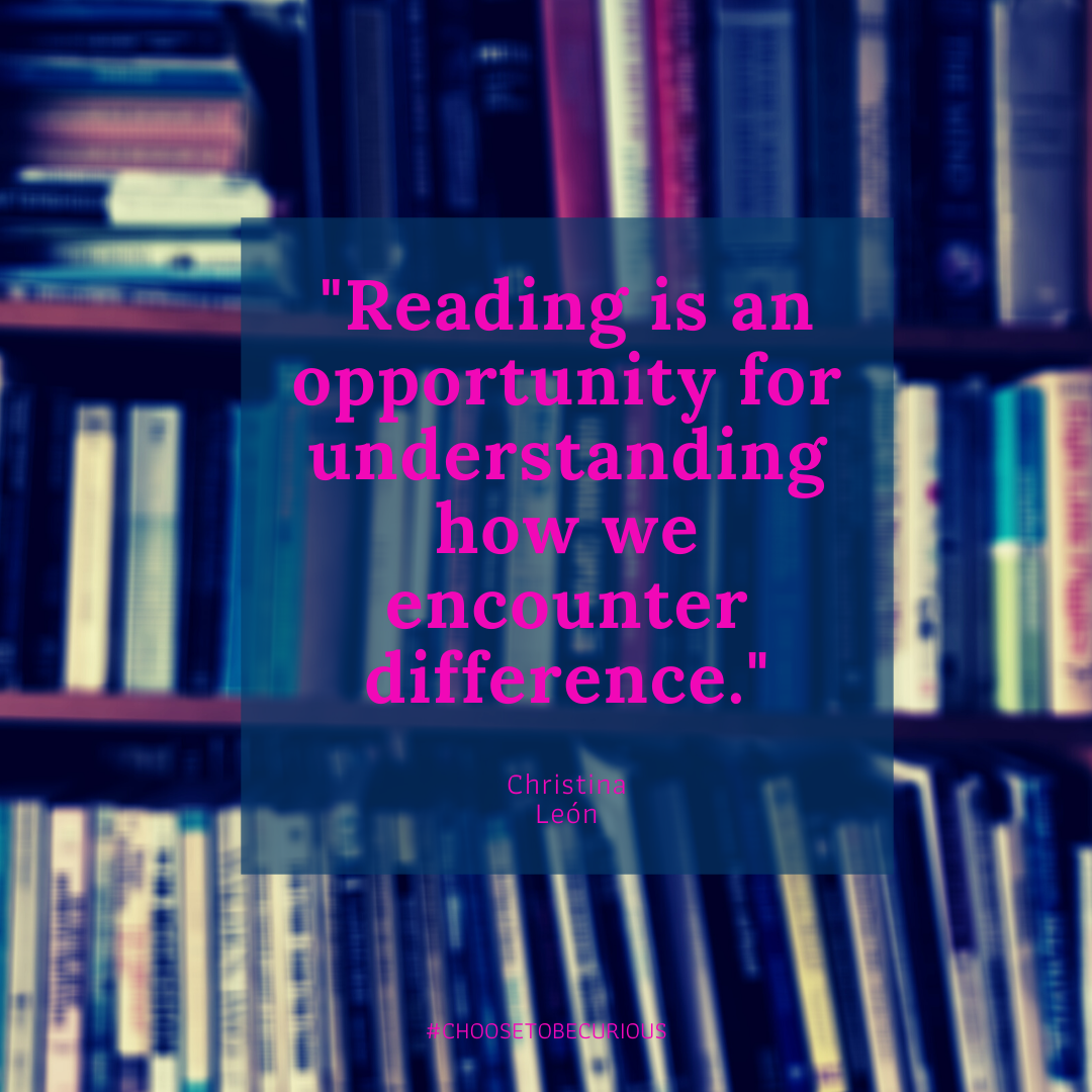 Reading is an opportunity for understanding how we encounter difference.